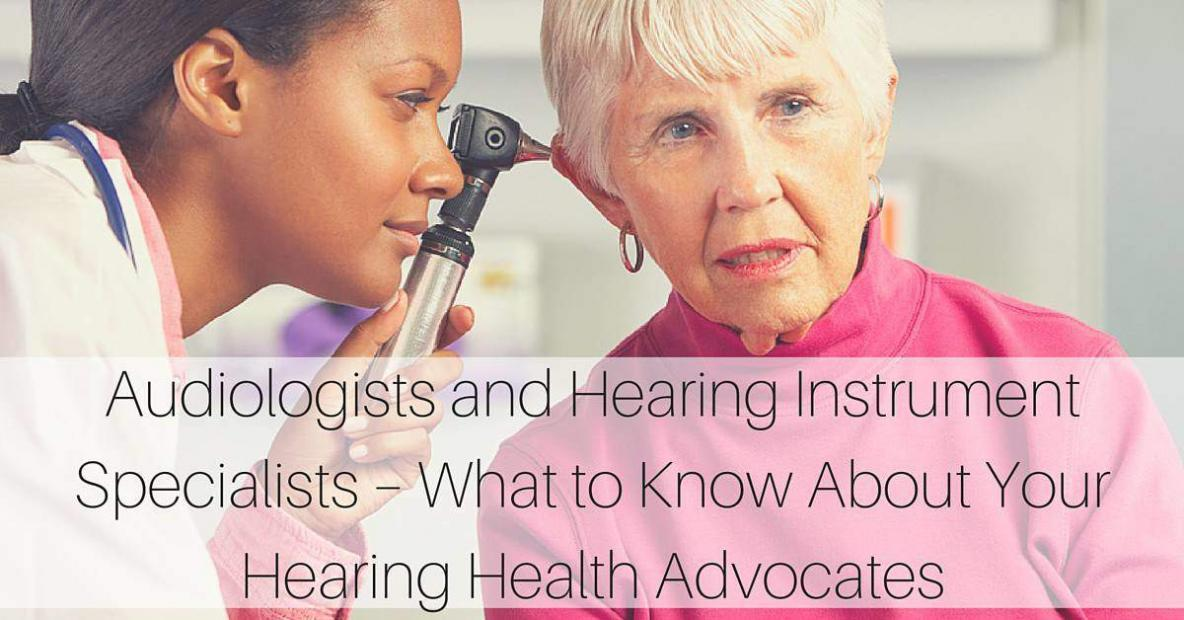 Audiologists and Hearing Instrument Specialists – What to Know About Your Hearing Health Advocates