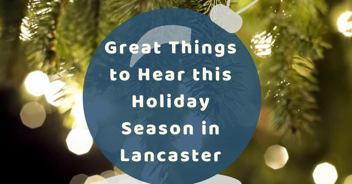 great things to hear this holiday season in lancaster pa advanced
